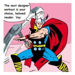 He speaks truthfully. Vote, beloved reader, for the next designer Superhero workout.