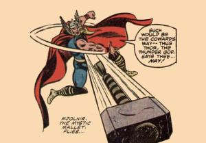 "I think that's Thor's way of saying ""Don't quit"". Or he just wants to go ballistic bludgeon style."