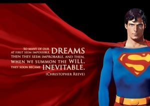 I'll finish with some inspirational words from the late great Christopher reeves.